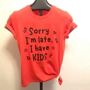 Sorry I'm late I have kids funny T-shirt S